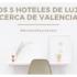5 hoteles de lujo cerca de Valencia